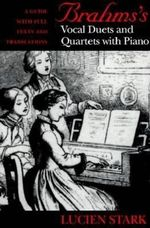 Brahms's Vocal Duets and Quartets with Piano : a Guide with Full Texts and Translations - Lucien Stark