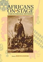 Africans on Stage : Studies in Ethnological Show Business - Bernth Lindfors