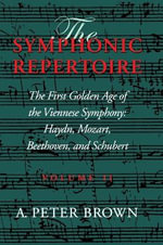The First Golden Age of the Viennese Symphony : Hayden, Mozart, Beethoven, and Schubert - A. Peter Brown