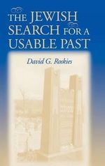 The Jewish Search for a Usable Past : Helen & Martin Schwartz Lectures in Jewish Studies - David G. Roskies