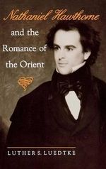 Nathaniel Hawthorne and the Romance of the Orient - Luther S. Luedtke