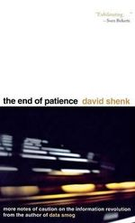 The End of Patience : Cautionary Notes on the Information Revolution - David Shenk