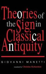 Theories of the Sign in Classical Antiquity - Giovanni Manetti