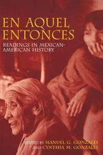 En Aquel Entonces : Readings in Mexican-American History :  Readings in Mexican-American History - Manuel Gonzales