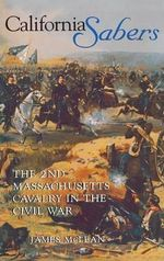 California Sabers : The 2nd Massachusetts Cavalry in the Civil War - James McLean