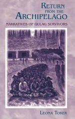 Return from the Archipelago : Narratives of Gulag Survivors - Leona Toker