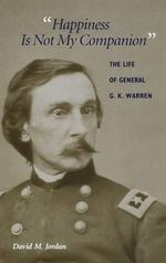 Happiness is Not My Companion : The Life of General G.K.Warren - David Jordan