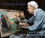 Life Through the Ages : A Commemorative Edition - Charles R. Knight
