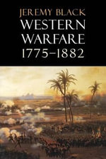 Western Warfare, 1775-1882 : From Fleming's Novels to the Big Screen - Jeremy Black