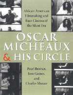 Oscar Micheaux and His Circle : African-American Filmmaking and Race Cinema of the Silent Era