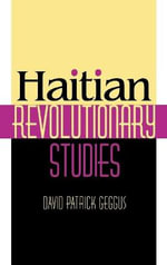 Haitian Revolutionary Studies - David Patrick Geggus