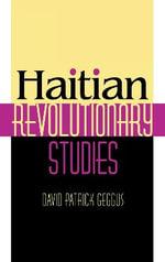Haitian Revolutionary Studies - David Patrick Geggus