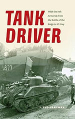 Tank Driver : With the 11th Armored from the Battle of the Bulge to VE Day - J. Ted Hartman