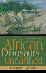 African Dinosaurs Unearthed : The Tendaguru Expeditions - Gerhard Maier