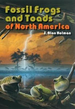 Fossil Frogs and Toads of North America : Life of the Past - Alan Holman