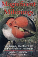 Magnificent Mihirungs : The Colossal Flightless Birds of the Australian Dreamtime - Peter Murray