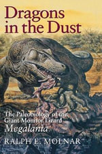 Dragons in the Dust : The Paleobiology of the Giant Monitor Lizard Megalania - Ralph Molnar