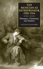 The Musician as Entrepreneur,1700-1914 : Managers, Charlatans, and Idealists