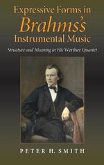 Expressive Forms in Brahms's Instrumental Music : Structure and Expression in His Werther Quartet - Peter H. Smith