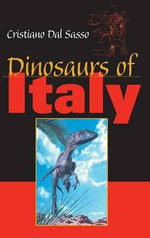 Dinosaurs of Italy : Life of the Past - Cristiano Dal Sasso