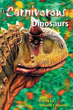 The Carnivorous Dinosaurs : Life of the Past - Kenneth Carpenter
