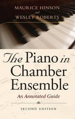 The Piano in Chamber Ensemble : An Annotated Guide - Maurice Hinson