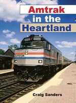 Amtrak in the Heartland : Railroads Past & Present - Craig Sanders