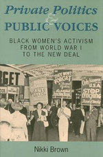 Private Politics and Public Voices : Black Women's Activism from World War I to the New Deal - Nikki Brown