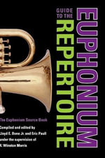 Guide to the Euphonium Repertoire : The Euphonium Source Book