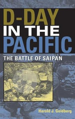 D-Day in the Pacific : The Battle of Saipan - Harold J. Goldberg