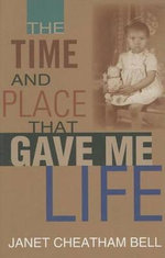 The Time and Place That Gave Me Life - Janet Cheatham Bell