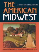 The American Midwest : An Interpretive Encyclopedia - Chris Zacher