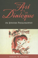 The Art of Dialogue in Jewish Philosophy - Aaron W. Hughes