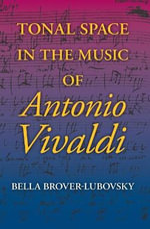 Tonal Space in the Music of Antonio Vivaldi : Music & the Early Modern Imagination - Bella Brover-Lubovsky