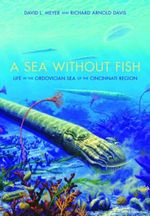 A Sea without Fish : Life in the Ordovician Sea of the Cincinnati Region - David L. Meyer