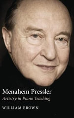 Menahem Pressler : Artistry in Piano Teaching - William Brown