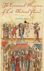 The Ceremonial Musicians of Late Medieval Florence - Timothy J. McGee