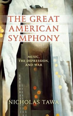 The Great American Symphony : Music, the Depression, and War - Nicholas E. Tawa