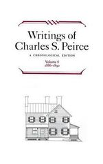 Writings of Charles S. Peirce : A Chronological Edition, 1886-1890 v. 6 - Charles S. Peirce