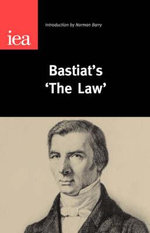 Bastiat's 'The Law' - Norman Barry