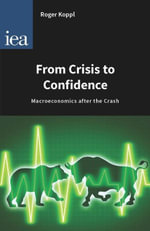 From Crisis to Confidence : Macroeconomics after the Crash - Koppl (Roger)