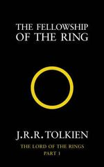 The Fellowship of the Ring : The Lord of the Rings 1 - J. R. R. Tolkien