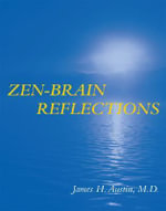 Zen-Brain Reflections : Reviewing Recent Developments in Meditation and States of Consciousness - James H. Austin