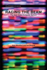 Racing the Beam : The Atari Video Computer System - Nick Montfort