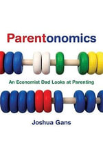 Parentonomics : An Economist Dad Looks at Parenting - Joshua Gans
