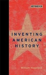 Inventing American History : Boston Review Books - William Hogeland