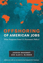 Offshoring of American Jobs : What Response from U.S. Economic Policy? - Jagdish N. Bhagwati