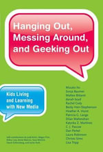 Hanging Out, Messing Around, and Geeking Out : Kids Living and Learning with New Media - Mizuko Ito