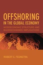 Offshoring in the Global Economy : Microeconomic Structure and Macroeconomic Implications - Robert C. Feenstra