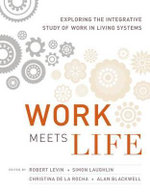 Work Meets Life : Exploring the Integrative Study of Work in Living Systems